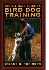 Jerome B. Robinson, Ultimate guide to bird dog training
